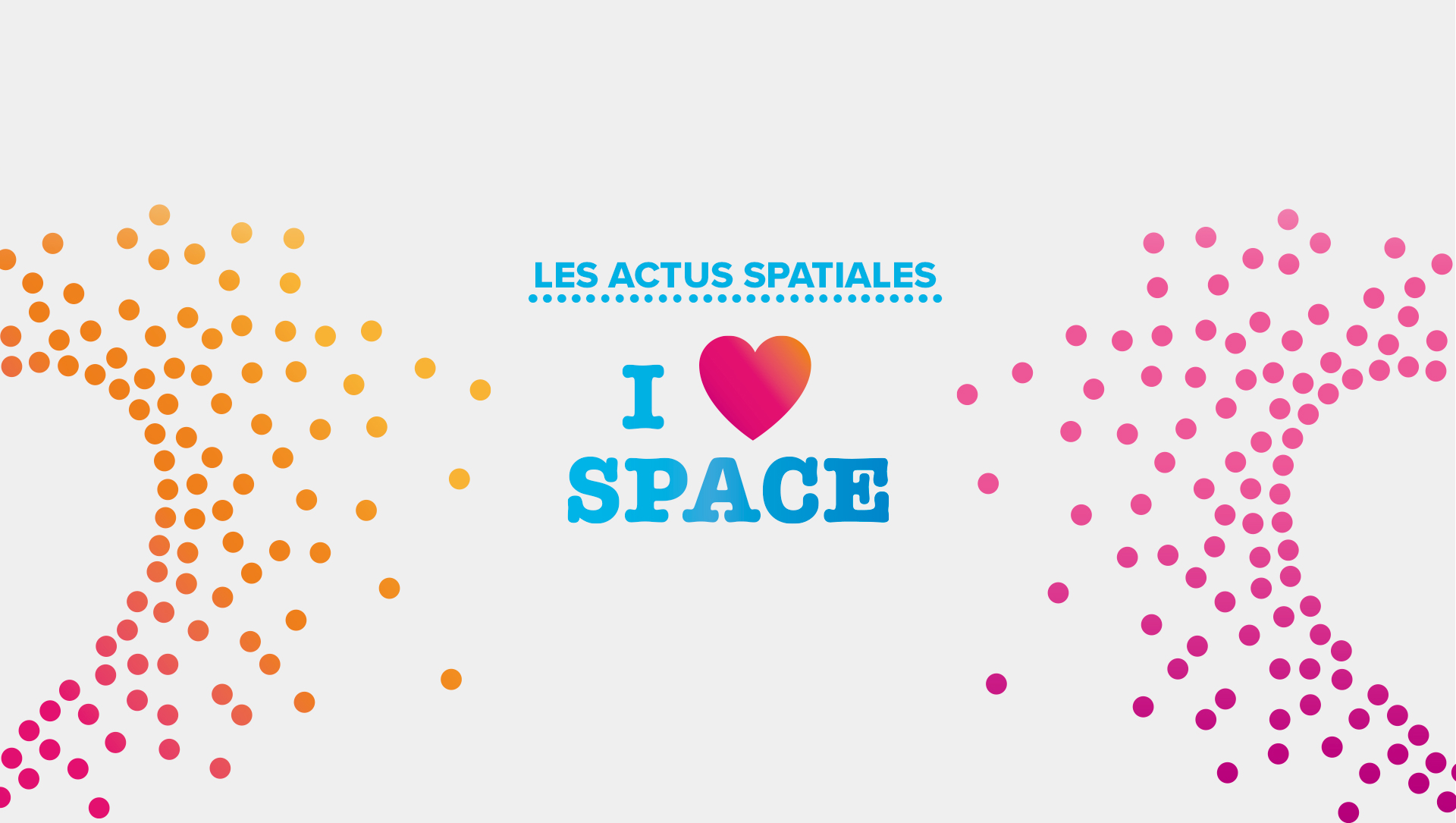 I love space - Les actus spatiales